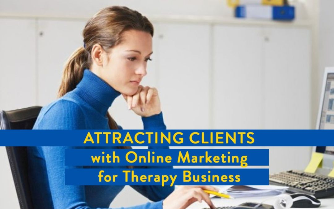 Attracting Clients with Online Marketing for Your Therapy Business